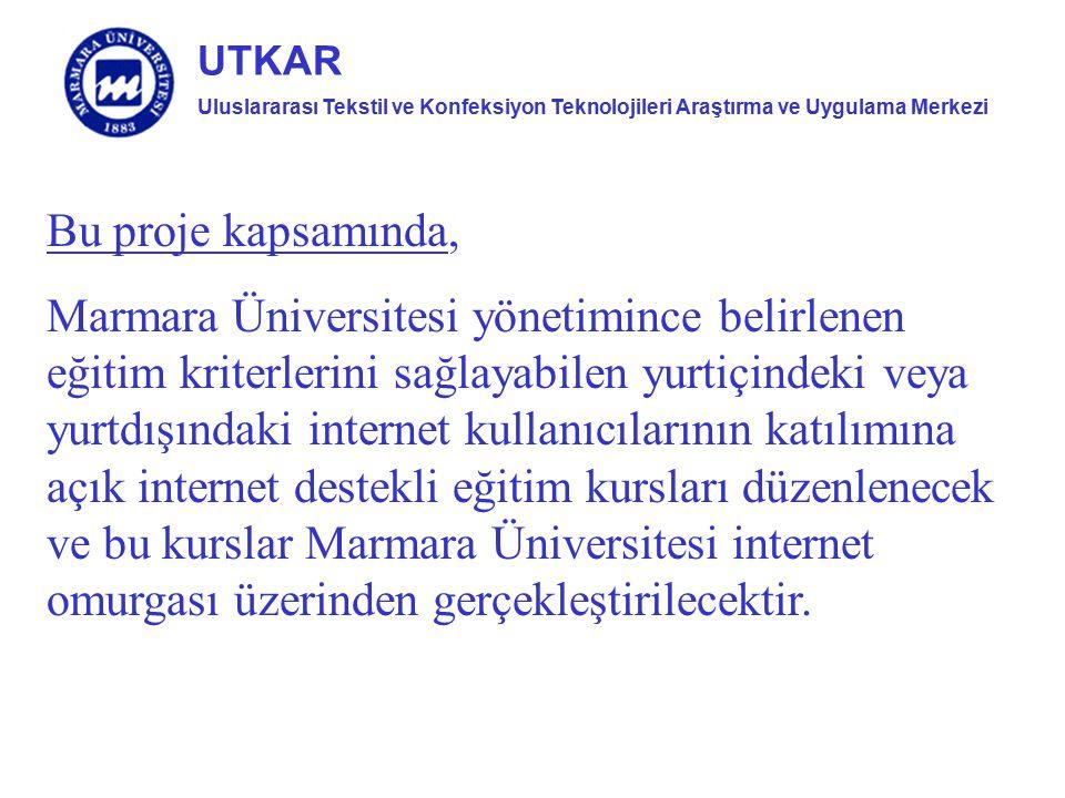 Uluslararası Tekstil ve Konfeksiyon Teknolojileri Araştırma ve Uygulama Merkezi UTKAR Bu proje kapsamında, Marmara Üniversitesi yönetimince belirlenen