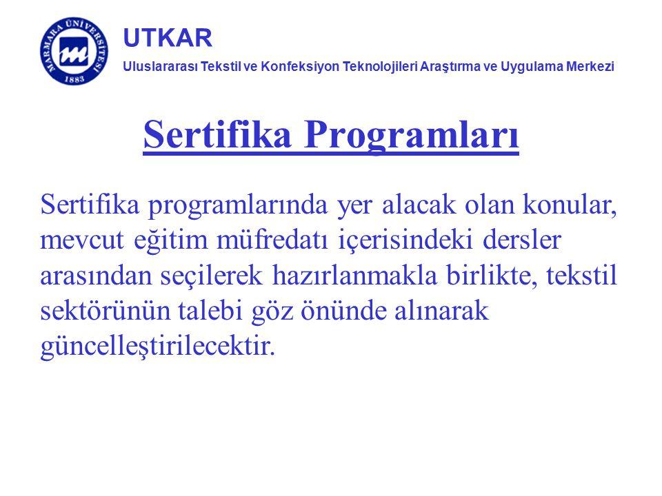 Uluslararası Tekstil ve Konfeksiyon Teknolojileri Araştırma ve Uygulama Merkezi UTKAR Sertifika Programları Sertifika programlarında yer alacak olan k