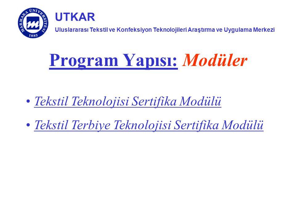 Uluslararası Tekstil ve Konfeksiyon Teknolojileri Araştırma ve Uygulama Merkezi UTKAR Program Yapısı: Modüler Tekstil Teknolojisi Sertifika Modülü Tek