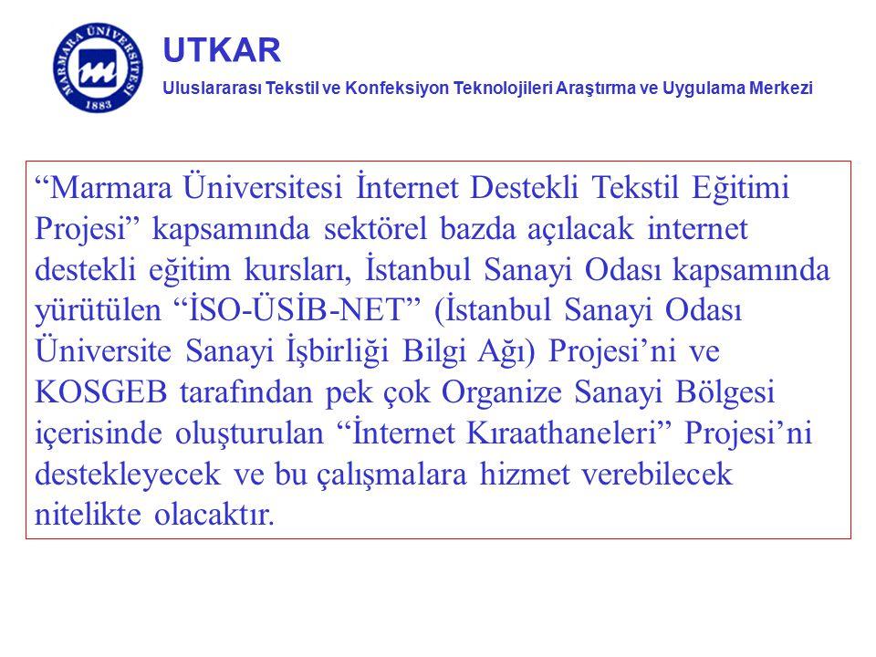 """Uluslararası Tekstil ve Konfeksiyon Teknolojileri Araştırma ve Uygulama Merkezi UTKAR """"Marmara Üniversitesi İnternet Destekli Tekstil Eğitimi Projesi"""""""