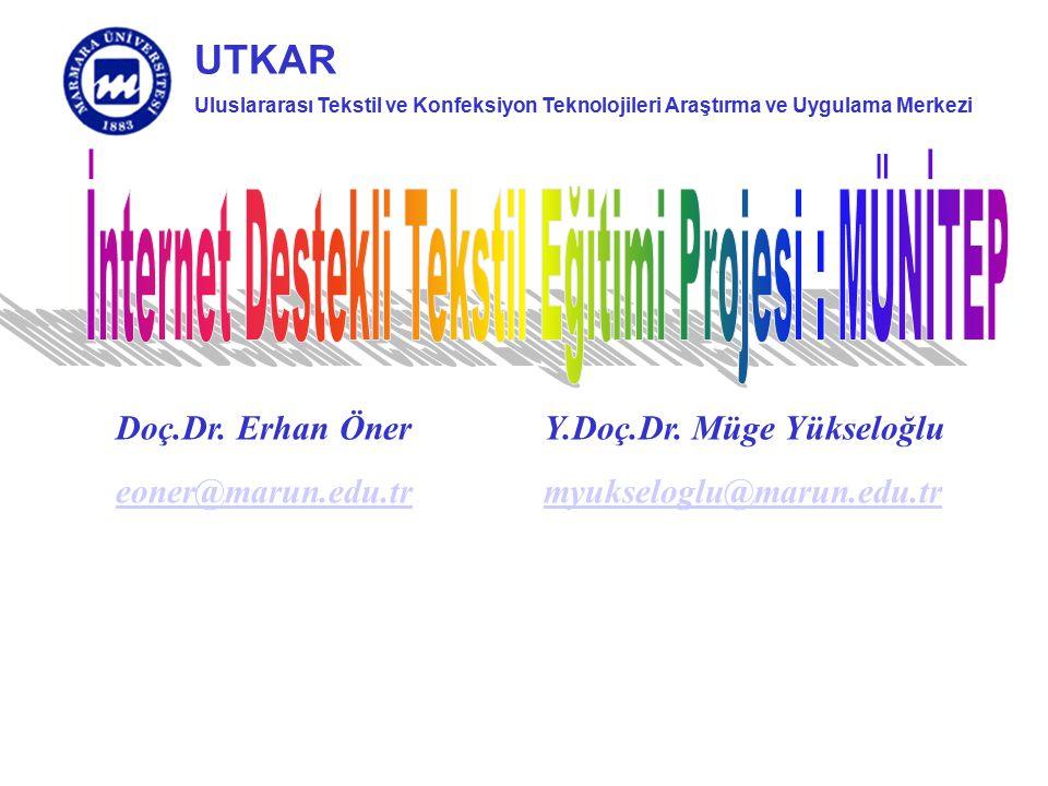 Uluslararası Tekstil ve Konfeksiyon Teknolojileri Araştırma ve Uygulama Merkezi UTKAR Doç.Dr. Erhan Öner Y.Doç.Dr. Müge Yükseloğlu eoner@marun.edu.tre