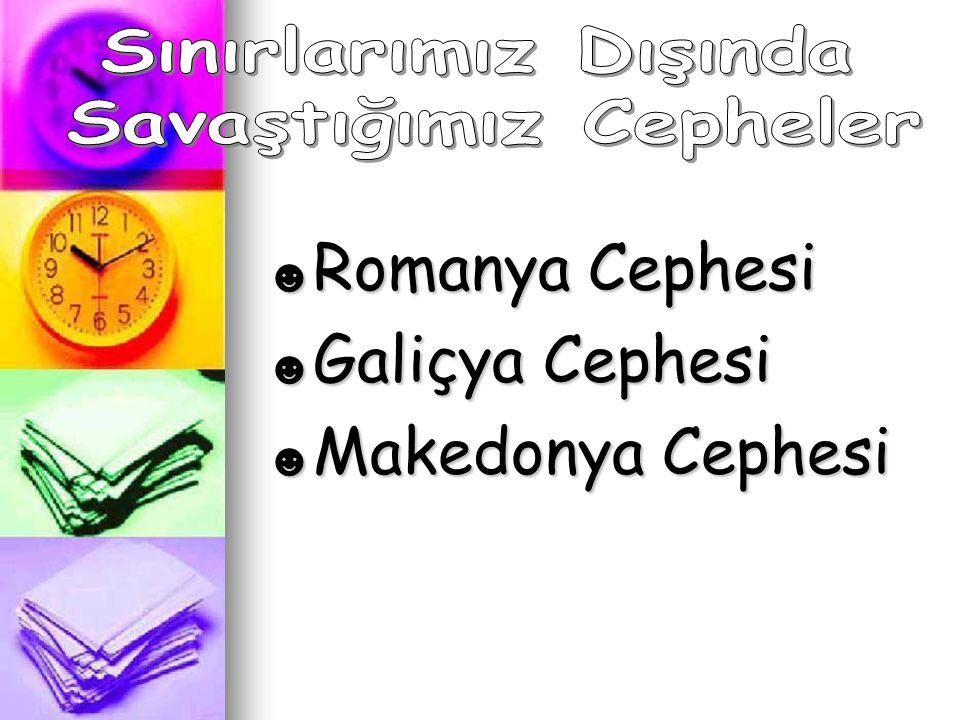 ☻ Romanya Cephesi ☻ Galiçya Cephesi ☻ Makedonya Cephesi