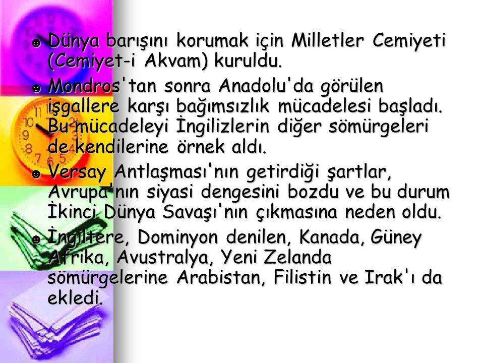 ☻ Dünya barışını korumak için Milletler Cemiyeti (Cemiyet-i Akvam) kuruldu. ☻ Mondros'tan sonra Anadolu'da görülen işgallere karşı bağımsızlık mücadel