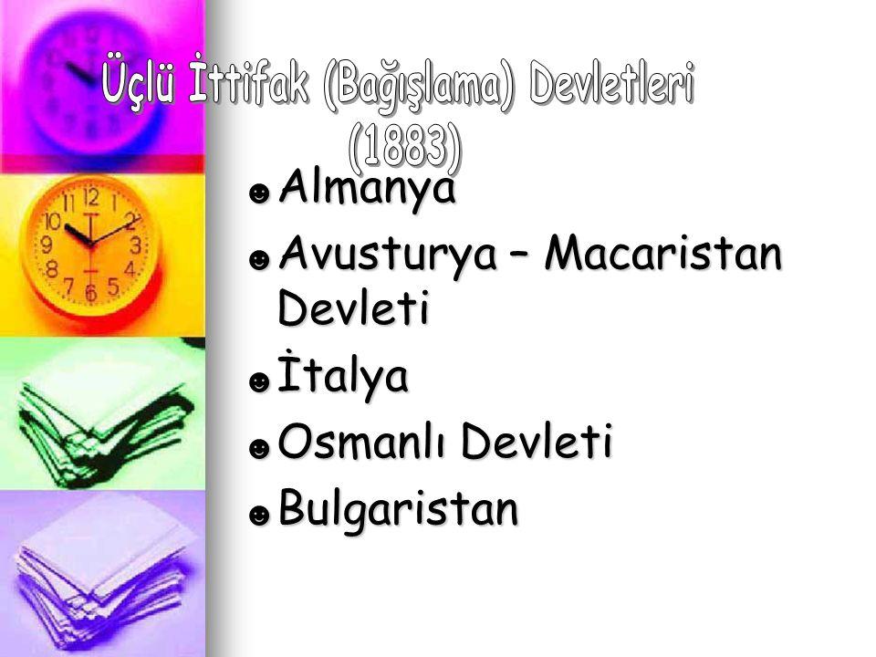 ☻ Almanya ☻ Avusturya – Macaristan Devleti ☻ İtalya ☻ Osmanlı Devleti ☻ Bulgaristan