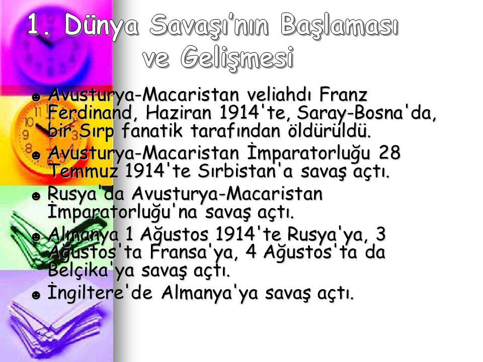 ☻ Avusturya-Macaristan veliahdı Franz Ferdinand, Haziran 1914'te, Saray-Bosna'da, bir Sırp fanatik tarafından öldürüldü. ☻ Avusturya-Macaristan İmpara