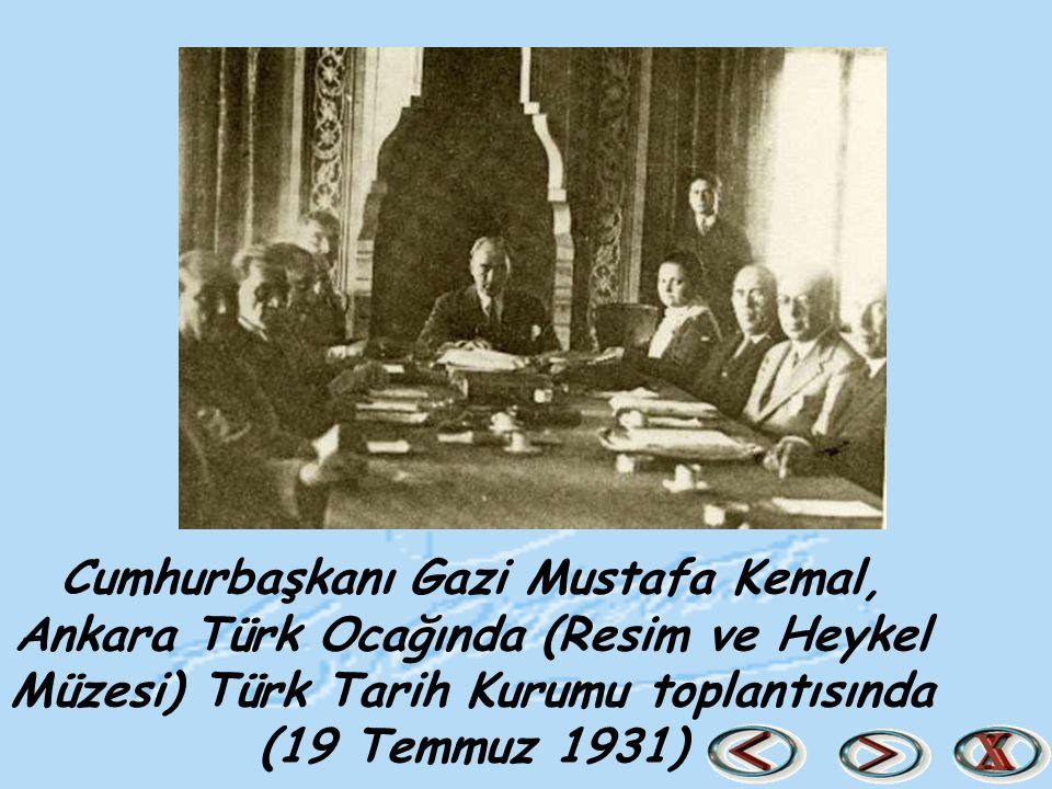 Cumhurbaşkanı Gazi Mustafa Kemal, Ankara Türk Ocağında (Resim ve Heykel Müzesi) Türk Tarih Kurumu toplantısında (19 Temmuz 1931)