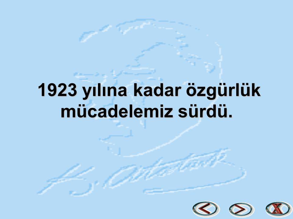 1923 yılına kadar özgürlük mücadelemiz sürdü. 1923 yılına kadar özgürlük mücadelemiz sürdü.
