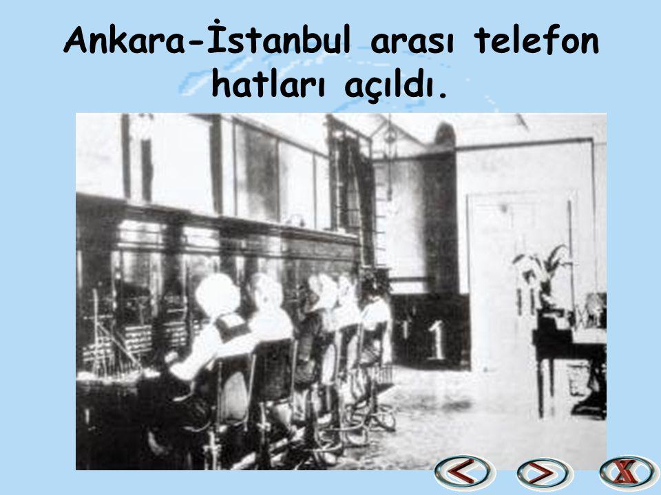 Ankara-İstanbul arası telefon hatları açıldı.