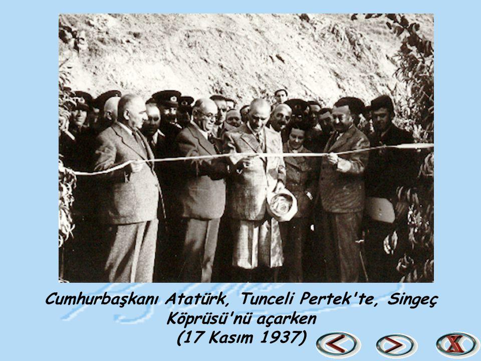 Cumhurbaşkanı Atatürk, Tunceli Pertek'te, Singeç Köprüsü'nü açarken (17 Kasım 1937)