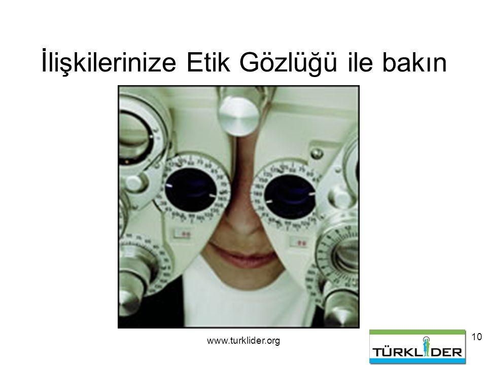 www.turklider.org 10 İlişkilerinize Etik Gözlüğü ile bakın