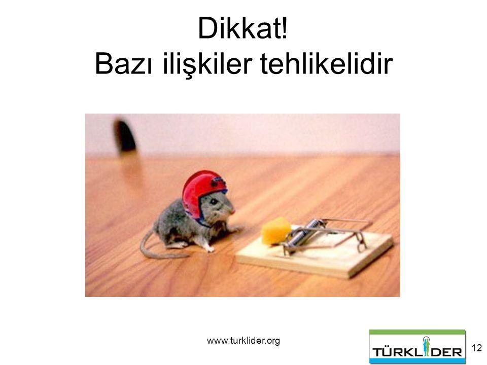 www.turklider.org 12 Dikkat! Bazı ilişkiler tehlikelidir