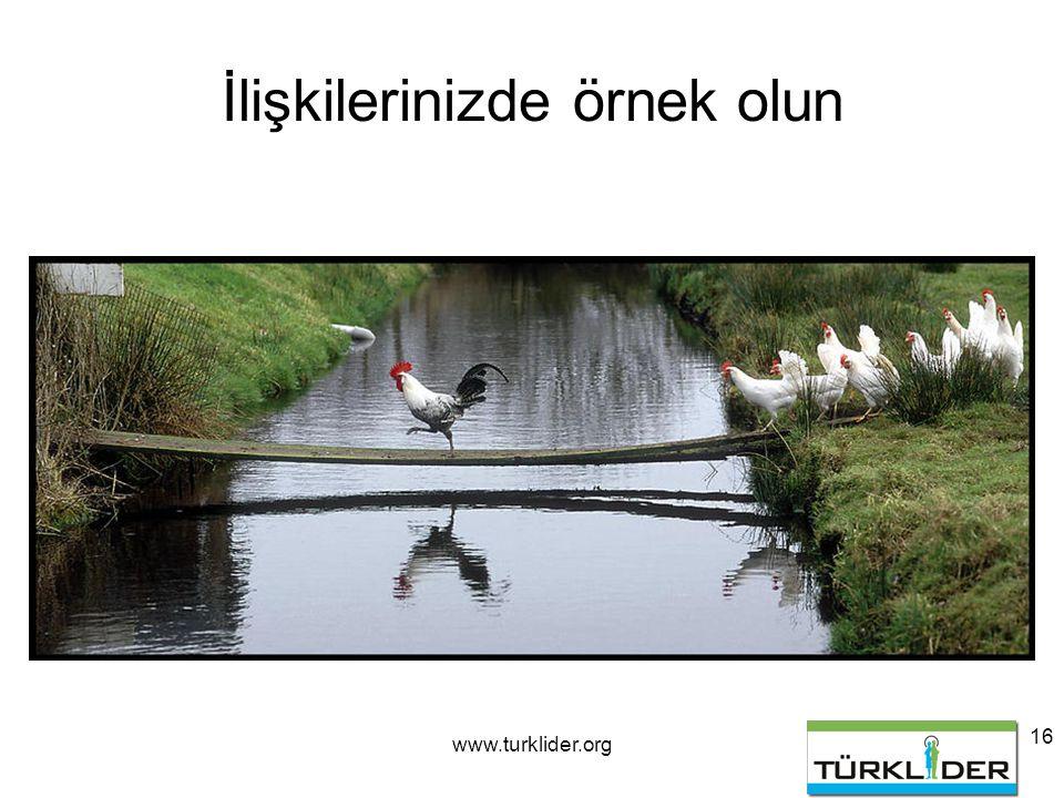 www.turklider.org 16 İlişkilerinizde örnek olun
