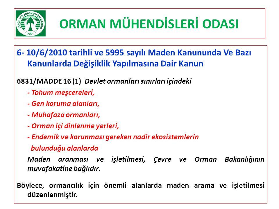 ORMAN MÜHENDİSLERİ ODASI 6- 10/6/2010 tarihli ve 5995 sayılı Maden Kanununda Ve Bazı Kanunlarda Değişiklik Yapılmasına Dair Kanun 6831/MADDE 16 (1) De