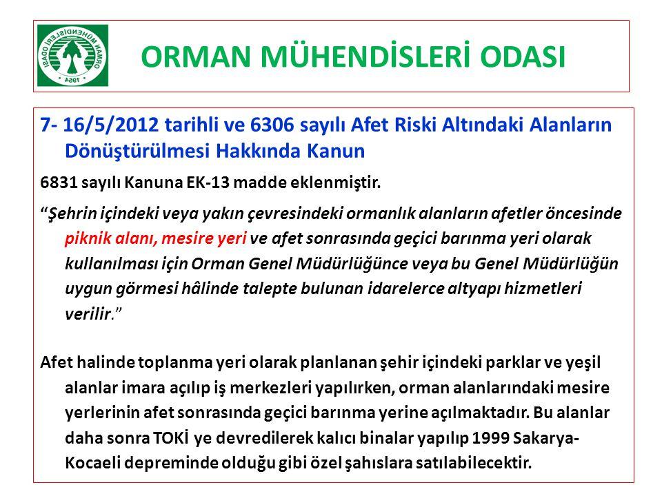 ORMAN MÜHENDİSLERİ ODASI 7- 16/5/2012 tarihli ve 6306 sayılı Afet Riski Altındaki Alanların Dönüştürülmesi Hakkında Kanun 6831 sayılı Kanuna EK-13 mad