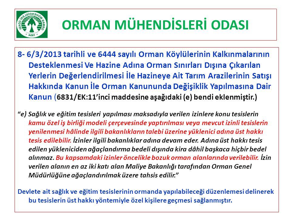 ORMAN MÜHENDİSLERİ ODASI 8- 6/3/2013 tarihli ve 6444 sayılı Orman Köylülerinin Kalkınmalarının Desteklenmesi Ve Hazine Adına Orman Sınırları Dışına Çı
