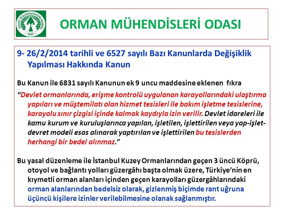 ORMAN MÜHENDİSLERİ ODASI 9- 26/2/2014 tarihli ve 6527 sayılı Bazı Kanunlarda Değişiklik Yapılması Hakkında Kanun Bu Kanun ile 6831 sayılı Kanunun ek 9