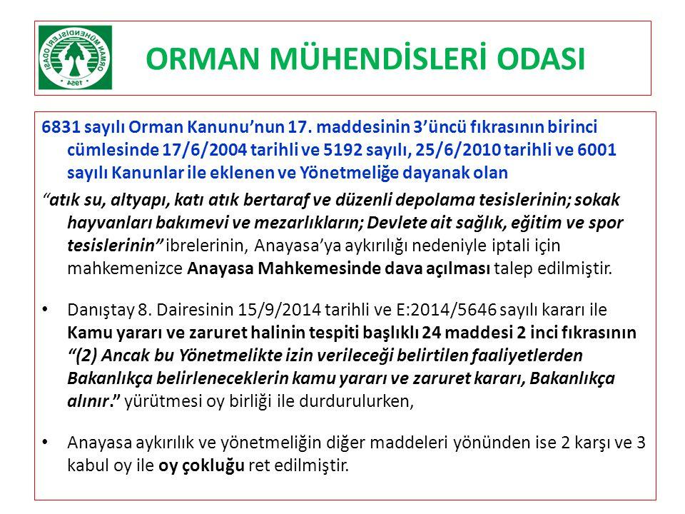 ORMAN MÜHENDİSLERİ ODASI 6831 sayılı Orman Kanunu'nun 17. maddesinin 3'üncü fıkrasının birinci cümlesinde 17/6/2004 tarihli ve 5192 sayılı, 25/6/2010