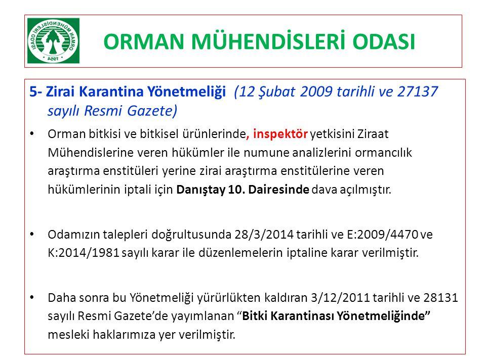 ORMAN MÜHENDİSLERİ ODASI 5- Zirai Karantina Yönetmeliği (12 Şubat 2009 tarihli ve 27137 sayılı Resmi Gazete) Orman bitkisi ve bitkisel ürünlerinde, in