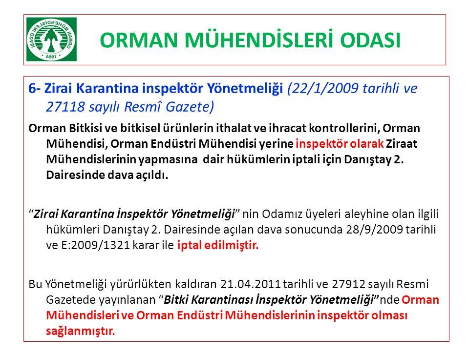 ORMAN MÜHENDİSLERİ ODASI 6- Zirai Karantina inspektör Yönetmeliği (22/1/2009 tarihli ve 27118 sayılı Resmî Gazete) Orman Bitkisi ve bitkisel ürünlerin