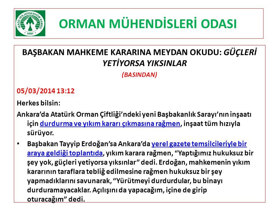 ORMAN MÜHENDİSLERİ ODASI BAŞBAKAN MAHKEME KARARINA MEYDAN OKUDU: GÜÇLERİ YETİYORSA YIKSINLAR (BASINDAN) 05/03/2014 13:12 Herkes bilsin: Ankara'da Atat