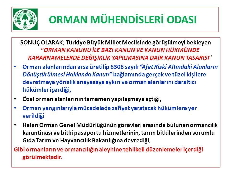"""ORMAN MÜHENDİSLERİ ODASI SONUÇ OLARAK; Türkiye Büyük Millet Meclisinde görüşülmeyi bekleyen """"ORMAN KANUNU İLE BAZI KANUN VE KANUN HÜKMÜNDE KARARNAMELE"""