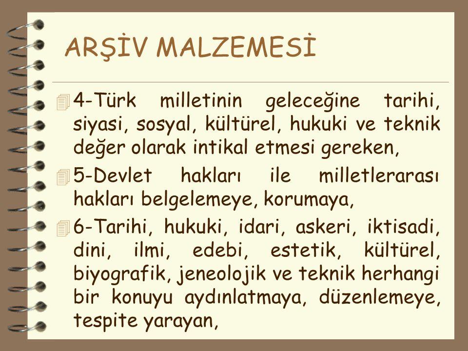 ARŞİV MALZEMESİ 4 Arşiv Malzemesi: 4 1-Türk Devlet ve millet hayatını ilgilendiren 4 2-En son işlem tarihi üzerinden otuz yıl geçmiş veya üzerinden on