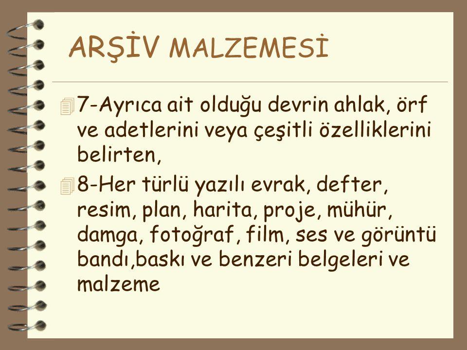 ARŞİV MALZEMESİ 4 4-Türk milletinin geleceğine tarihi, siyasi, sosyal, kültürel, hukuki ve teknik değer olarak intikal etmesi gereken, 4 5-Devlet hakl