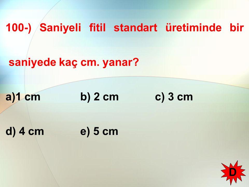 100-) Saniyeli fitil standart üretiminde bir saniyede kaç cm.