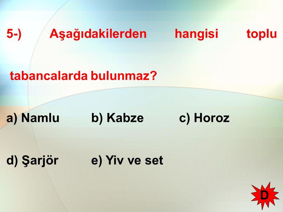 5-) Aşağıdakilerden hangisi toplu tabancalarda bulunmaz.