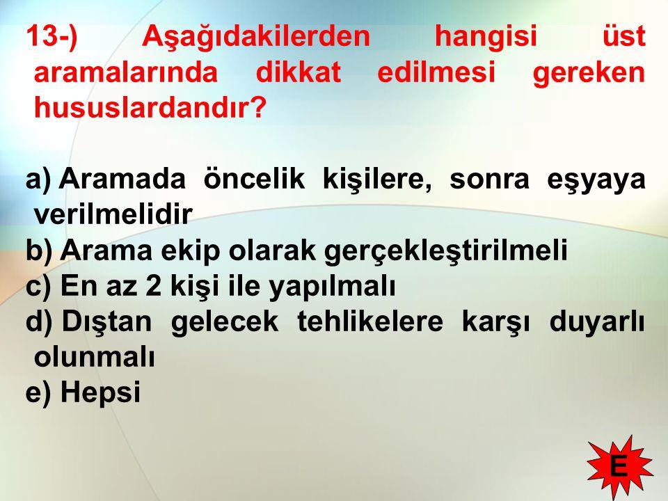 13-) Aşağıdakilerden hangisi üst aramalarında dikkat edilmesi gereken hususlardandır.
