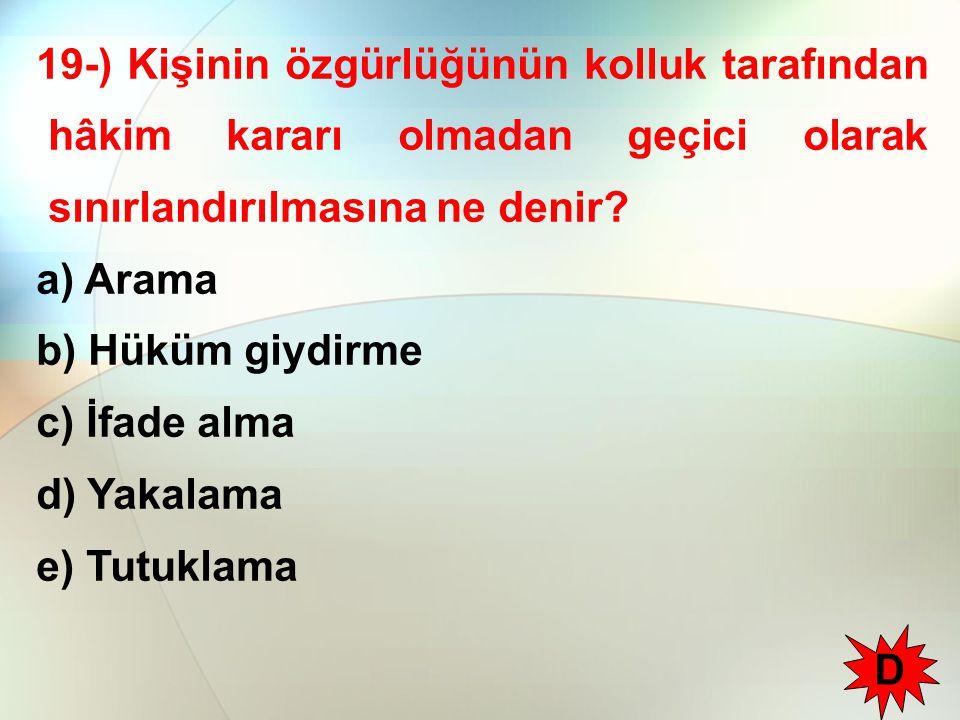 19-) Kişinin özgürlüğünün kolluk tarafından hâkim kararı olmadan geçici olarak sınırlandırılmasına ne denir.