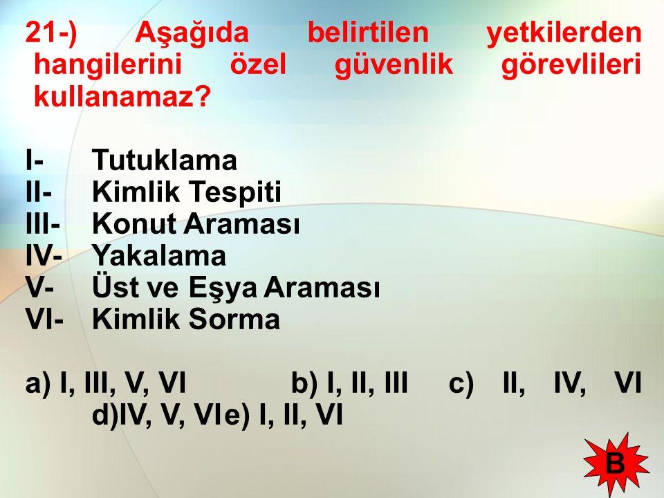 21-) Aşağıda belirtilen yetkilerden hangilerini özel güvenlik görevlileri kullanamaz.