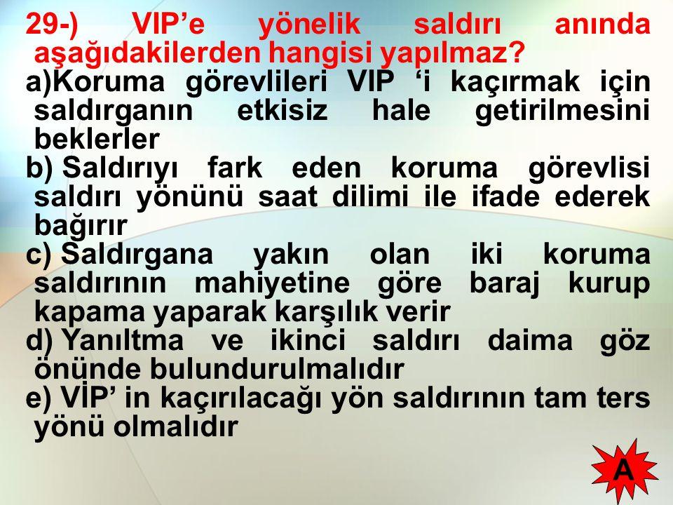 29-) VIP'e yönelik saldırı anında aşağıdakilerden hangisi yapılmaz.