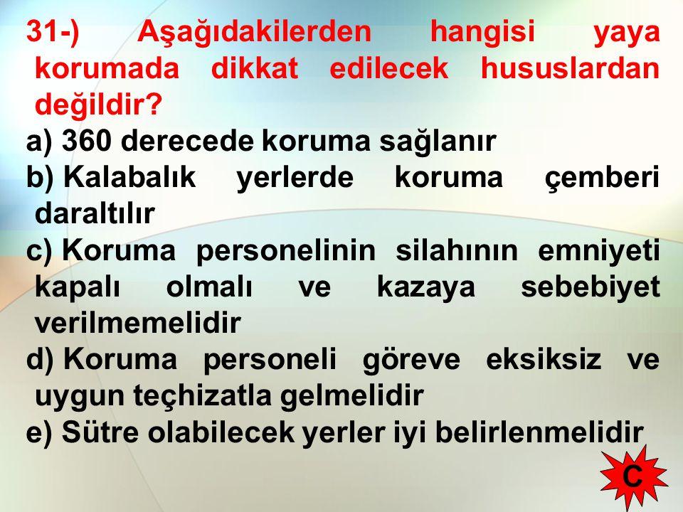 31-) Aşağıdakilerden hangisi yaya korumada dikkat edilecek hususlardan değildir.
