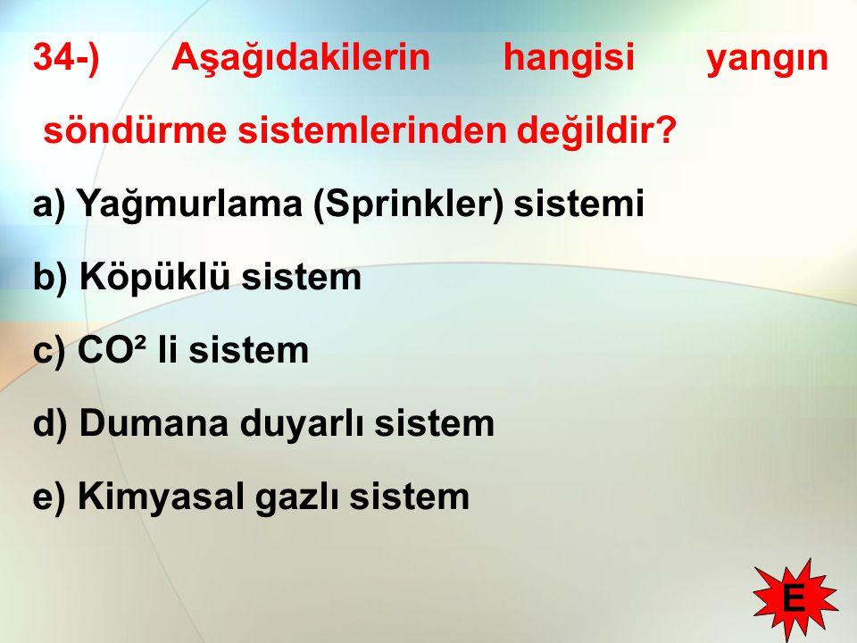 34-) Aşağıdakilerin hangisi yangın söndürme sistemlerinden değildir.