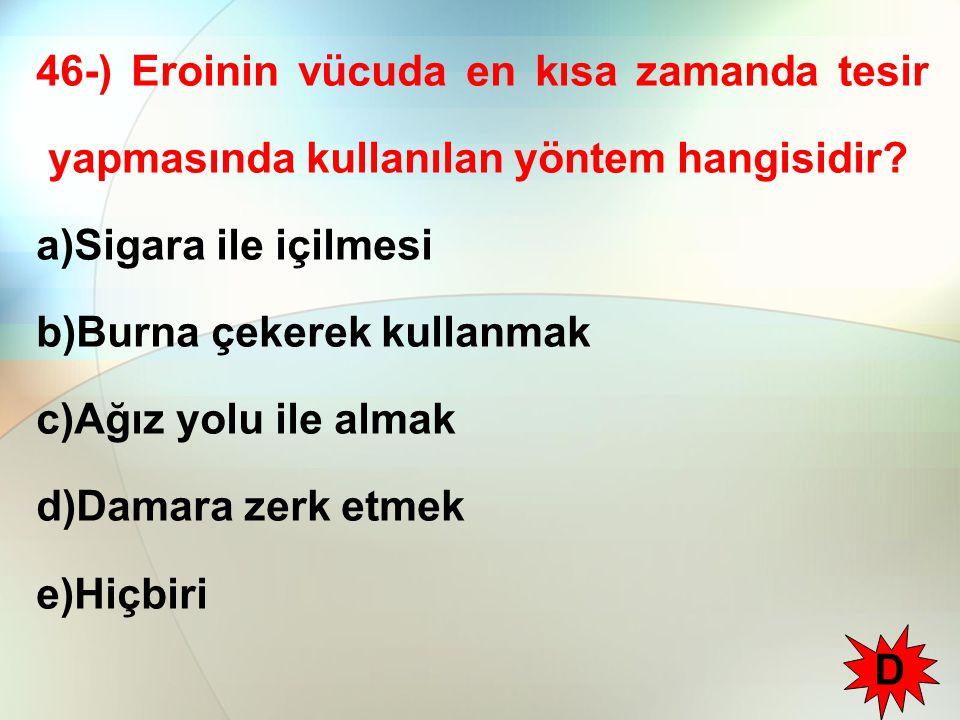 46-) Eroinin vücuda en kısa zamanda tesir yapmasında kullanılan yöntem hangisidir.