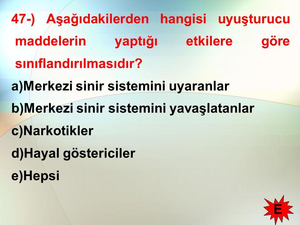 47-) Aşağıdakilerden hangisi uyuşturucu maddelerin yaptığı etkilere göre sınıflandırılmasıdır.