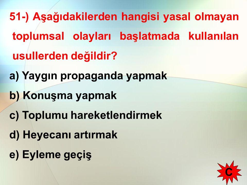 51-) Aşağıdakilerden hangisi yasal olmayan toplumsal olayları başlatmada kullanılan usullerden değildir.