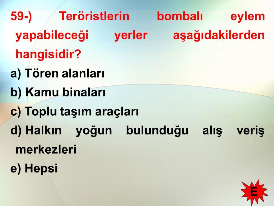59-) Teröristlerin bombalı eylem yapabileceği yerler aşağıdakilerden hangisidir.