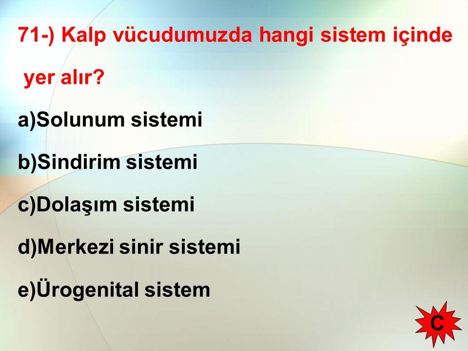 71-) Kalp vücudumuzda hangi sistem içinde yer alır.