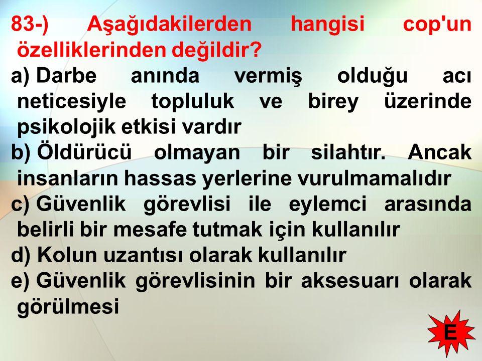 83-) Aşağıdakilerden hangisi cop un özelliklerinden değildir.