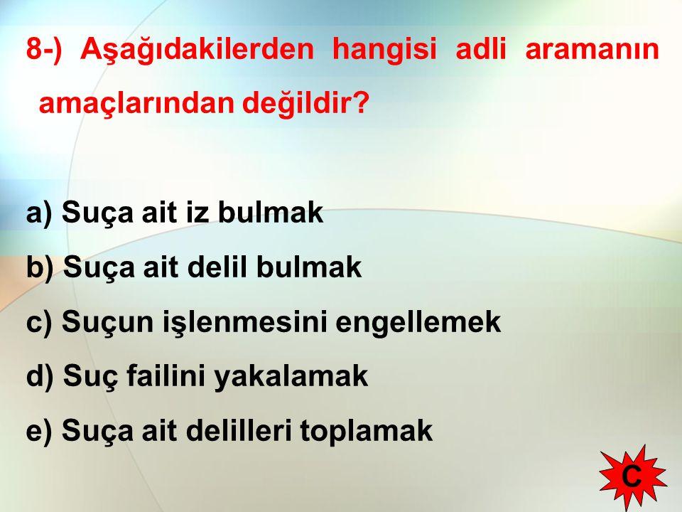 8-) Aşağıdakilerden hangisi adli aramanın amaçlarından değildir.