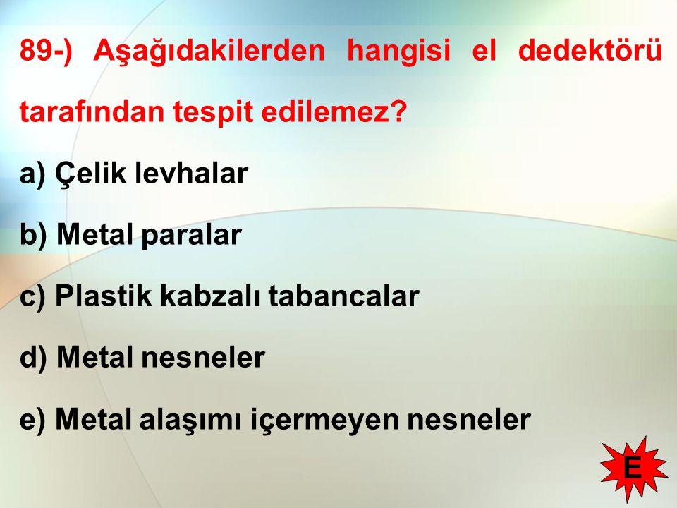 89-) Aşağıdakilerden hangisi el dedektörü tarafından tespit edilemez.