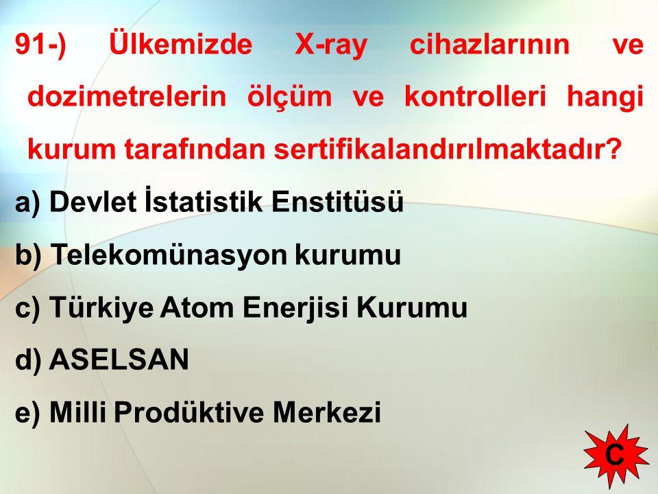 91-) Ülkemizde X-ray cihazlarının ve dozimetrelerin ölçüm ve kontrolleri hangi kurum tarafından sertifikalandırılmaktadır.