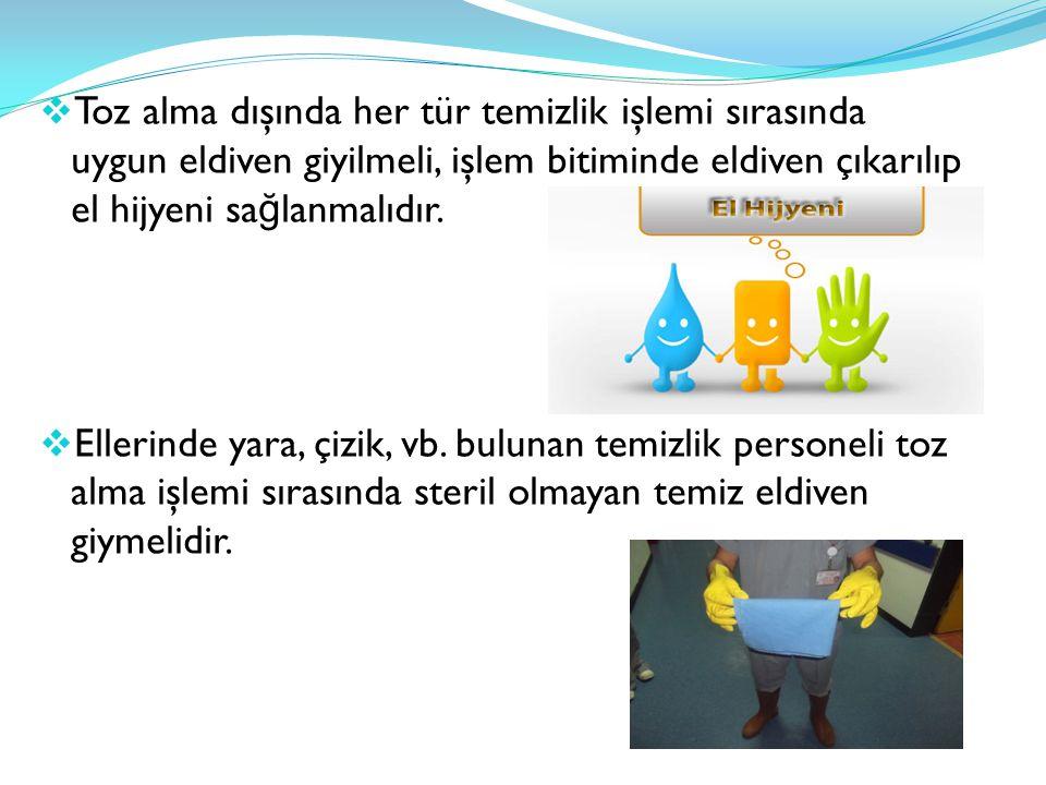  Toz alma dışında her tür temizlik işlemi sırasında uygun eldiven giyilmeli, işlem bitiminde eldiven çıkarılıp el hijyeni sa ğ lanmalıdır.  Ellerind