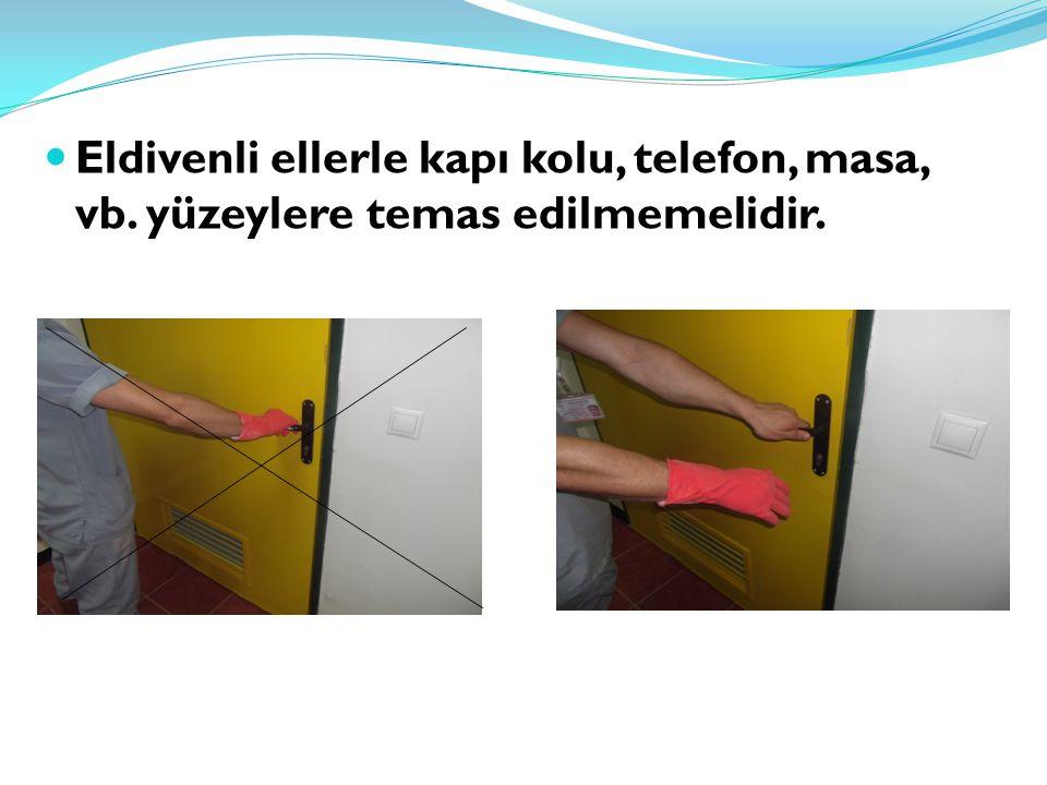 Eldivenli ellerle kapı kolu, telefon, masa, vb. yüzeylere temas edilmemelidir.