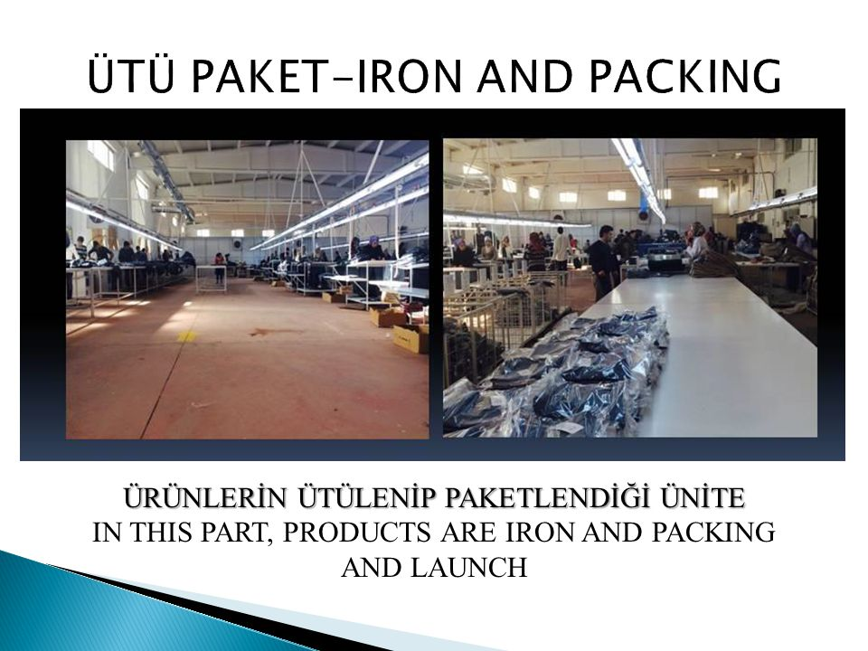 ÜRÜNLERİN ÜTÜLENİP PAKETLENDİĞİ ÜNİTE IN THIS PART, PRODUCTS ARE IRON AND PACKING AND LAUNCH
