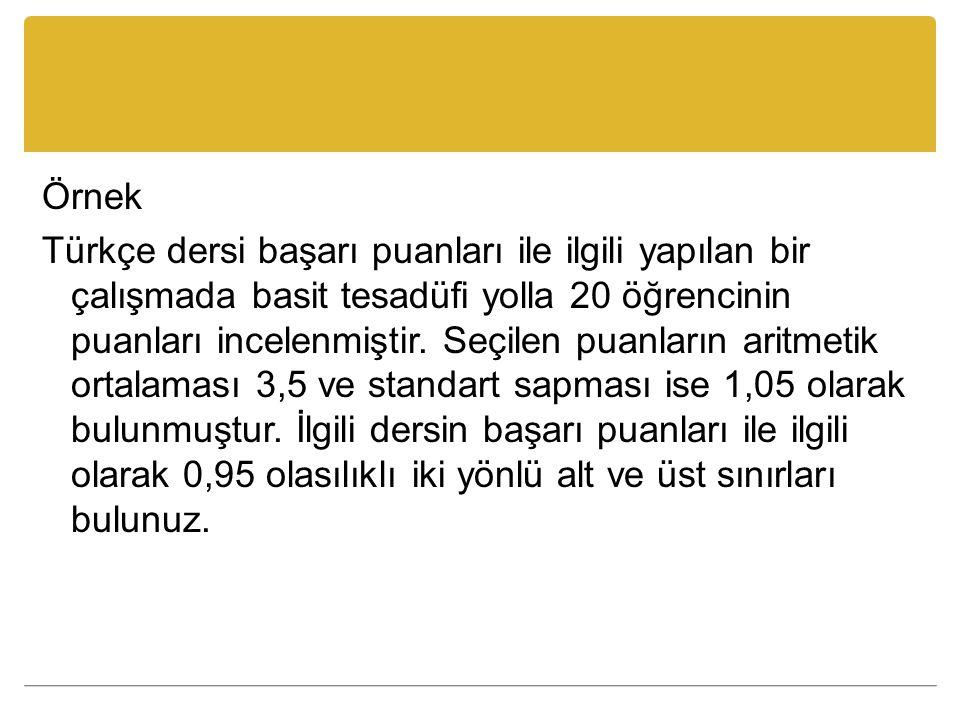 Örnek Türkçe dersi başarı puanları ile ilgili yapılan bir çalışmada basit tesadüfi yolla 20 öğrencinin puanları incelenmiştir. Seçilen puanların aritm