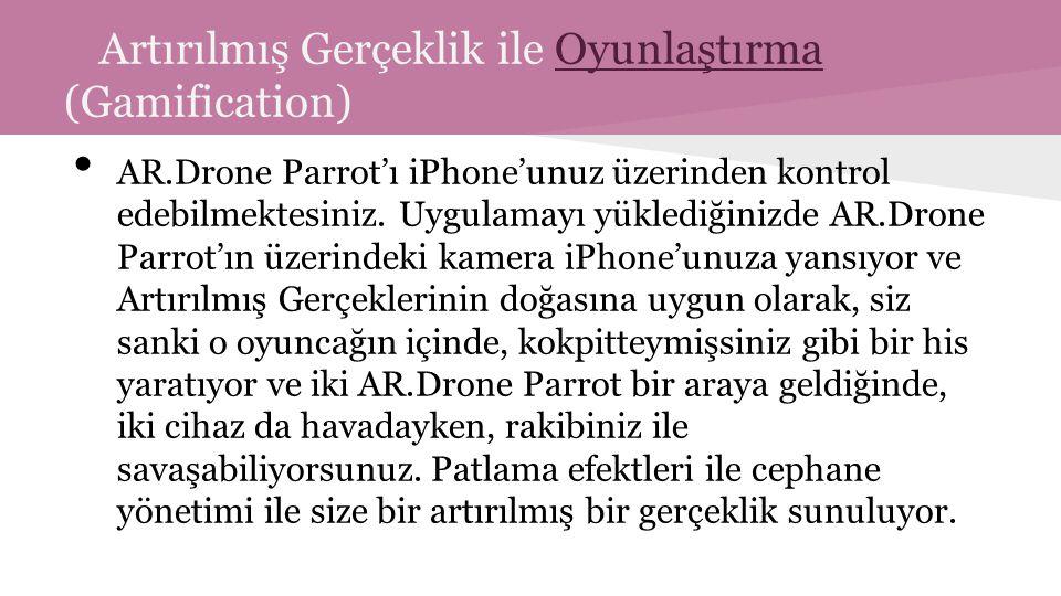 Artırılmış Gerçeklik ile Oyunlaştırma (Gamification)Oyunlaştırma AR.Drone Parrot'ı iPhone'unuz üzerinden kontrol edebilmektesiniz.