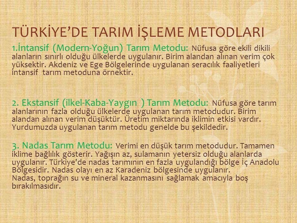 TÜRKİYE'DE TARIM İŞLEME METODLARI 1.İntansif (Modern-Yoğun) Tarım Metodu: Nüfusa göre ekili dikili alanların sınırlı olduğu ülkelerde uygulanır. Birim